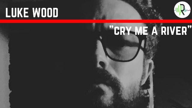 Cry Me a River - Luke Wood