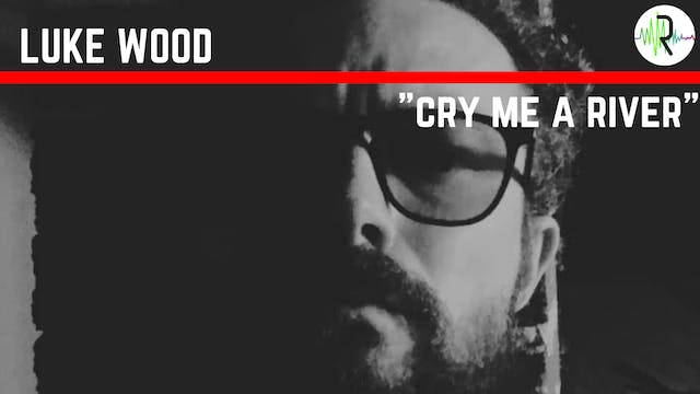 Cry Me a River - Luke Wood