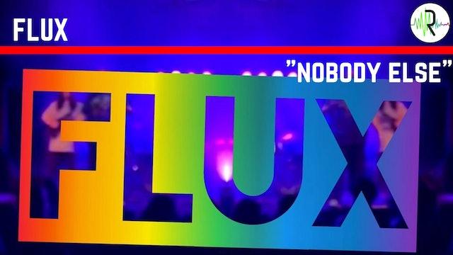 Nobody Else - FLUX