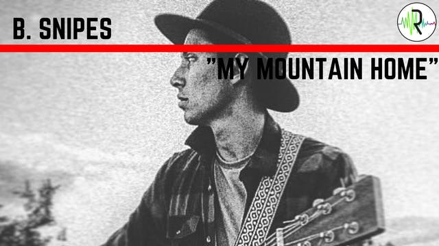"B. Snipes - ""My Mountain Home"""