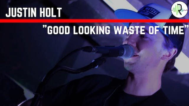 Good Looking Waste of Time - Justin Holt