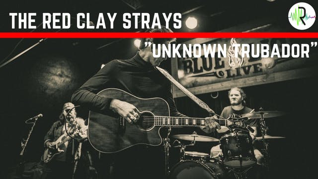 "The Red Clay Strays | ""Unknown Trubador"""