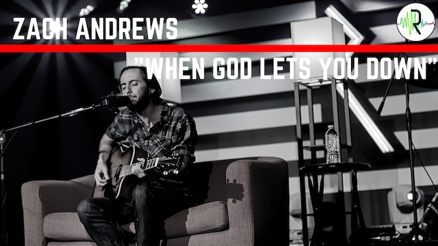 "Zach Andrews - ""When God Lets You Down"""