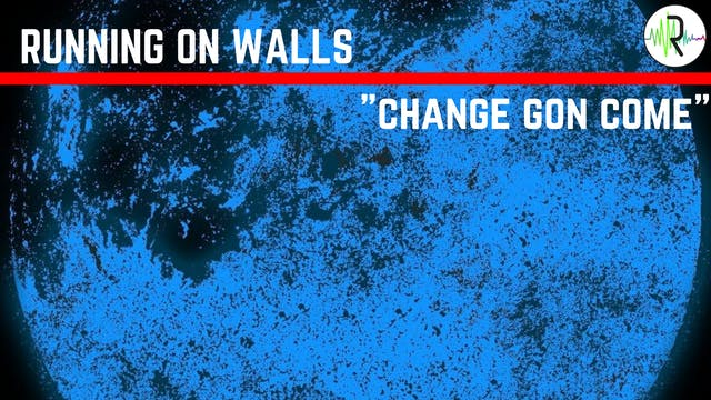 Change Gon Come - Running on Walls