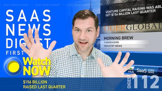 News Digest 112: $156 Billion Raised Last Quarter