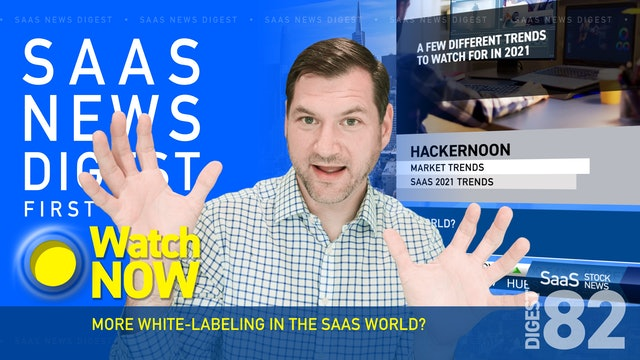 News Digest 82: More White-labeling In The SaaS World?
