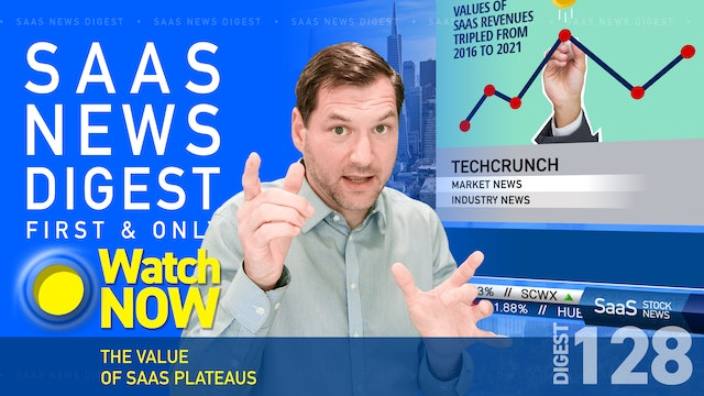 News Digest 128: The Value Of SaaS Plateaus