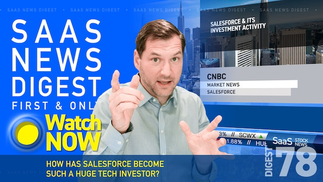 News Digest 78: How Has Salesforce Become Such A Huge Tech Investor?