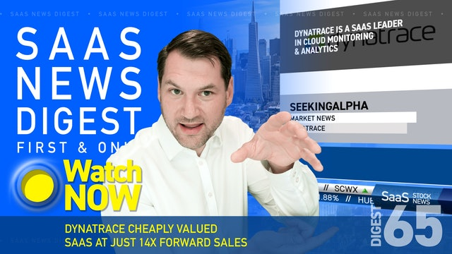 News Digest 65: Dynatrace: Cheaply Valued SaaS At Just 14x Forward Sales