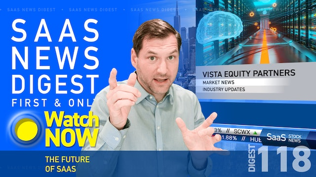 News Digest 118: The Future Of SaaS
