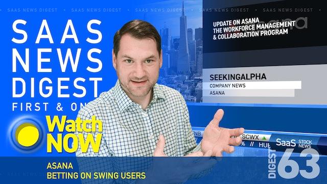News Digest 63: Asana: Betting On Swing Users