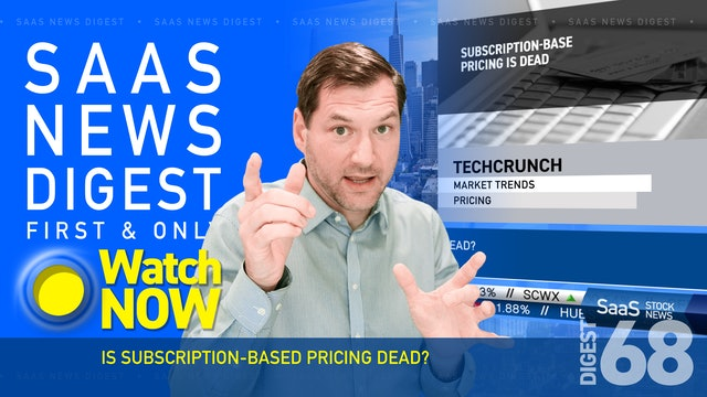 News Digest 68: Is Subscription-Based Pricing Dead?