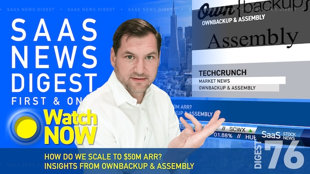 News Digest 76: How Do We Scale To $50M ARR? Insights From OwnBackup & Assembly