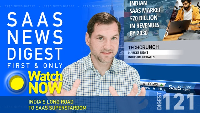 News Digest 121: India's Long Road To SaaS Superstardom