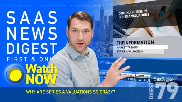 News Digest 79: Why Are Series A Valuations So Crazy?