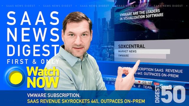 News Digest 50: VMware Subscription Revenue Skyrockets 44%, Outpaces On-Prem