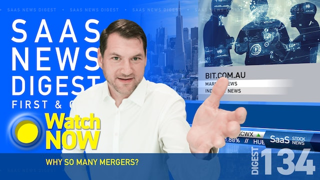News Digest 134: Why So Many Mergers?