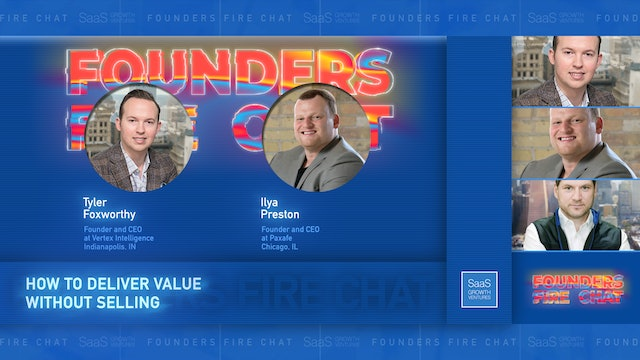 Founders Fire Chat 3: How To Deliver Value Without Selling