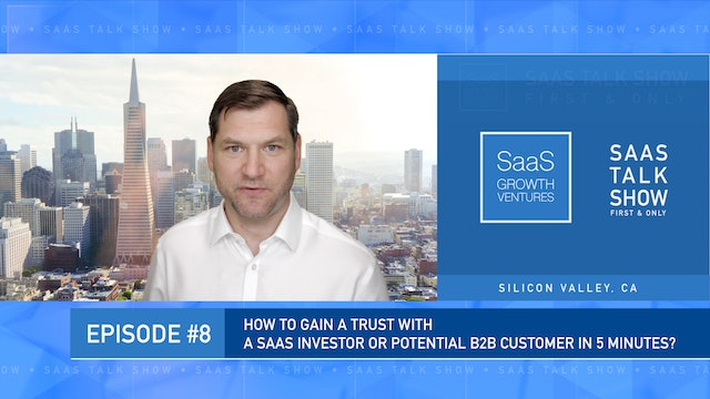 Episode 8: How to Gain a Trust with a SaaS investor or Customer in 5 minutes?