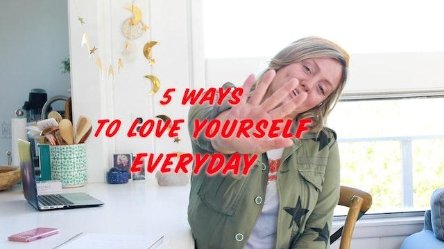 PART 4 - 5 ways to Practice Self Love
