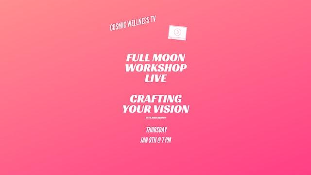 Crafting Your Vision- Live Full Moon Workshop JAN 2020