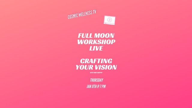 JAN 2020 Crafting your vision - Live full Moon workshop