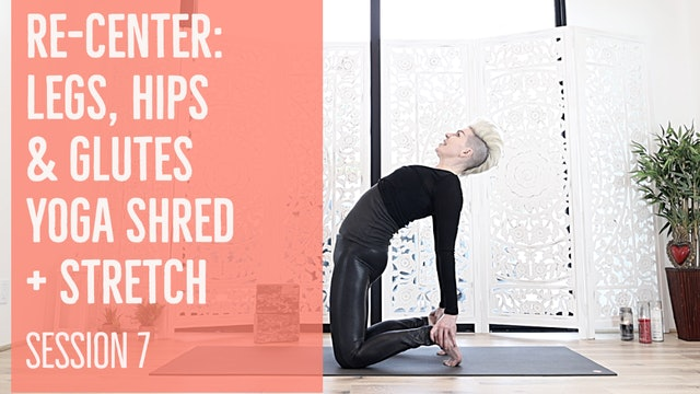 Fierce Love Session 7: Re-Center: Legs, Hips & Glutes Yoga Shred®