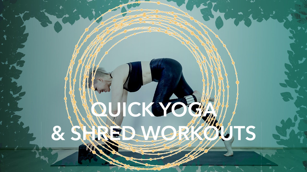 Quick Yoga & Yoga Shred® Workouts