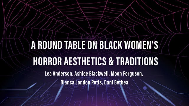 A Round Table on Black Women's Horror Aesthetics & Traditions