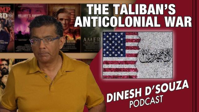 8/25/21 - THE TALIBAN'S ANTICOLONIAL WAR - Ep. 161