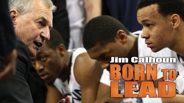 Jim Calhoun: Born to Lead
