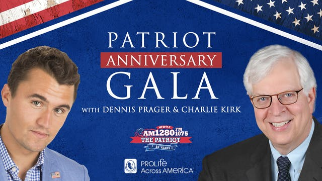 AM 1280 The Patriot Anniversary Gala with Dennis Prager and Charlie Kirk