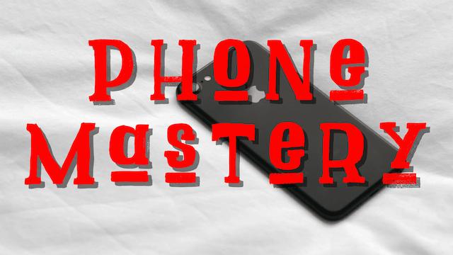 Phone Mastery