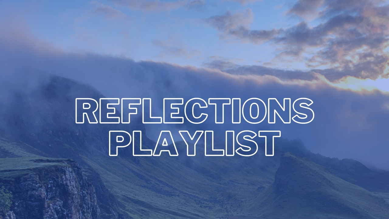 Reflections Playlist