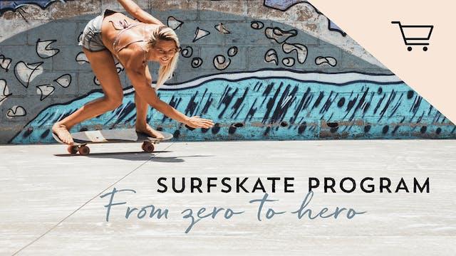 SURFSKATE PROGRAM From Zero to Hero
