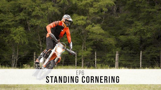 EP6 -  Standing Cornering