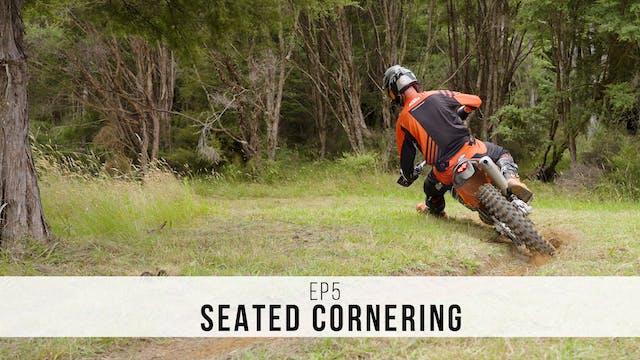 EP5 - Seated Cornering