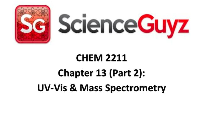 CHEM 2211 Chapter 13 (Part 2): UV and Mass Spec (Video 1)