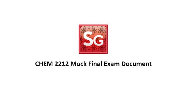 CHEM 2212 Final Mock Exam Spring 2021 Document