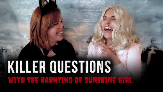 Killer Questions with The Haunting of Sunshine Girl