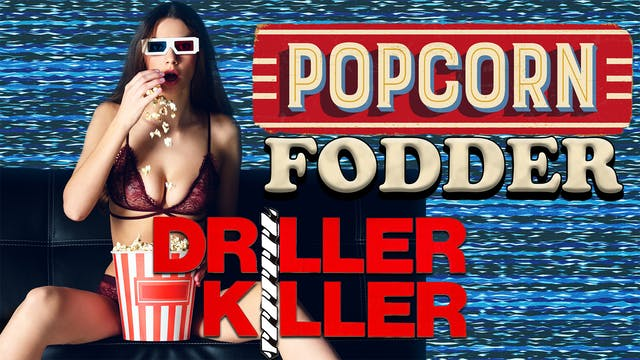 Popcorn Fodder - Driller Killer