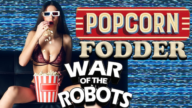 Popcorn Fodder - War of the Robots