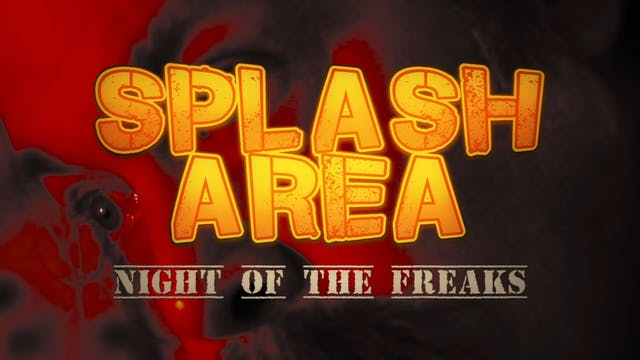 Splash Area: Night of the Freaks