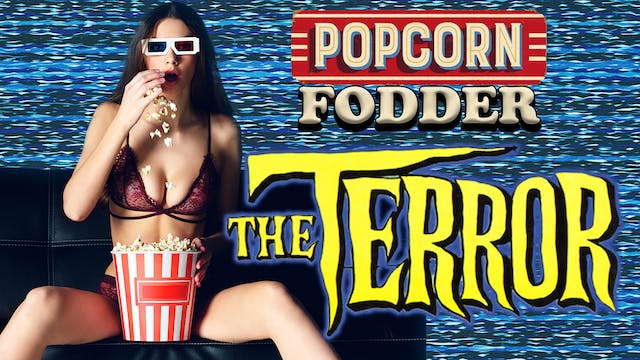 Popcorn Fodder - The Terror