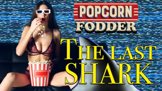 Popcorn Fodder - The Last Shark