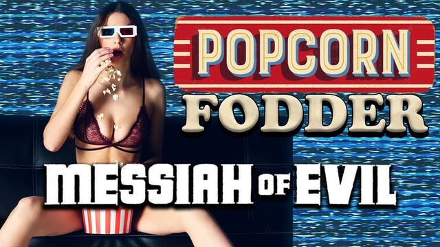 Popcorn Fodder - Messiah of Evil