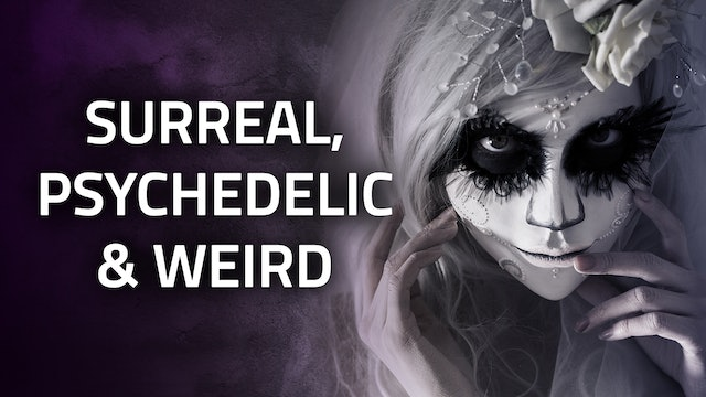 PSYCHOLOGICAL   Surreal, Psychedelic & Weird
