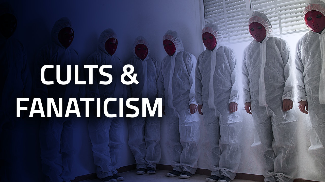 PSYCHOLOGICAL | Cults & Fanaticism