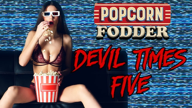 Popcorn Fodder - Devil Times Five