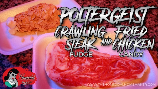 Homicidal Homemaker: Poltergeist Crawling Steak Fudge and Fried Chicken Candy